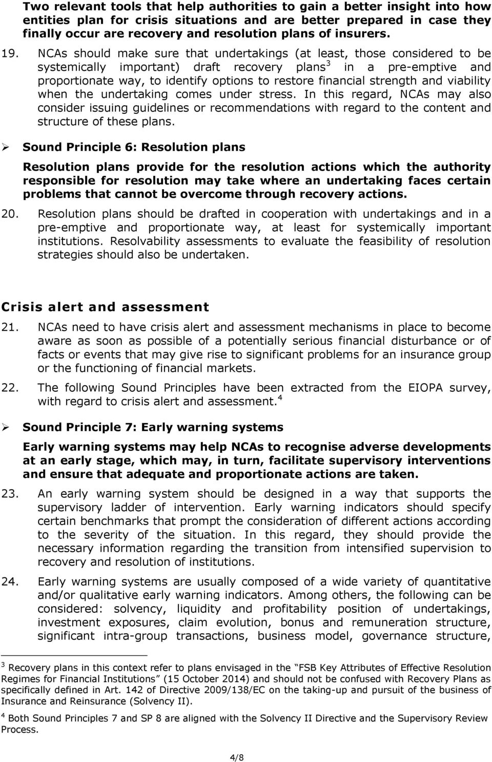 NCAs should make sure that undertakings (at least, those considered to be systemically important) draft recovery plans 3 in a pre-emptive and proportionate way, to identify options to restore