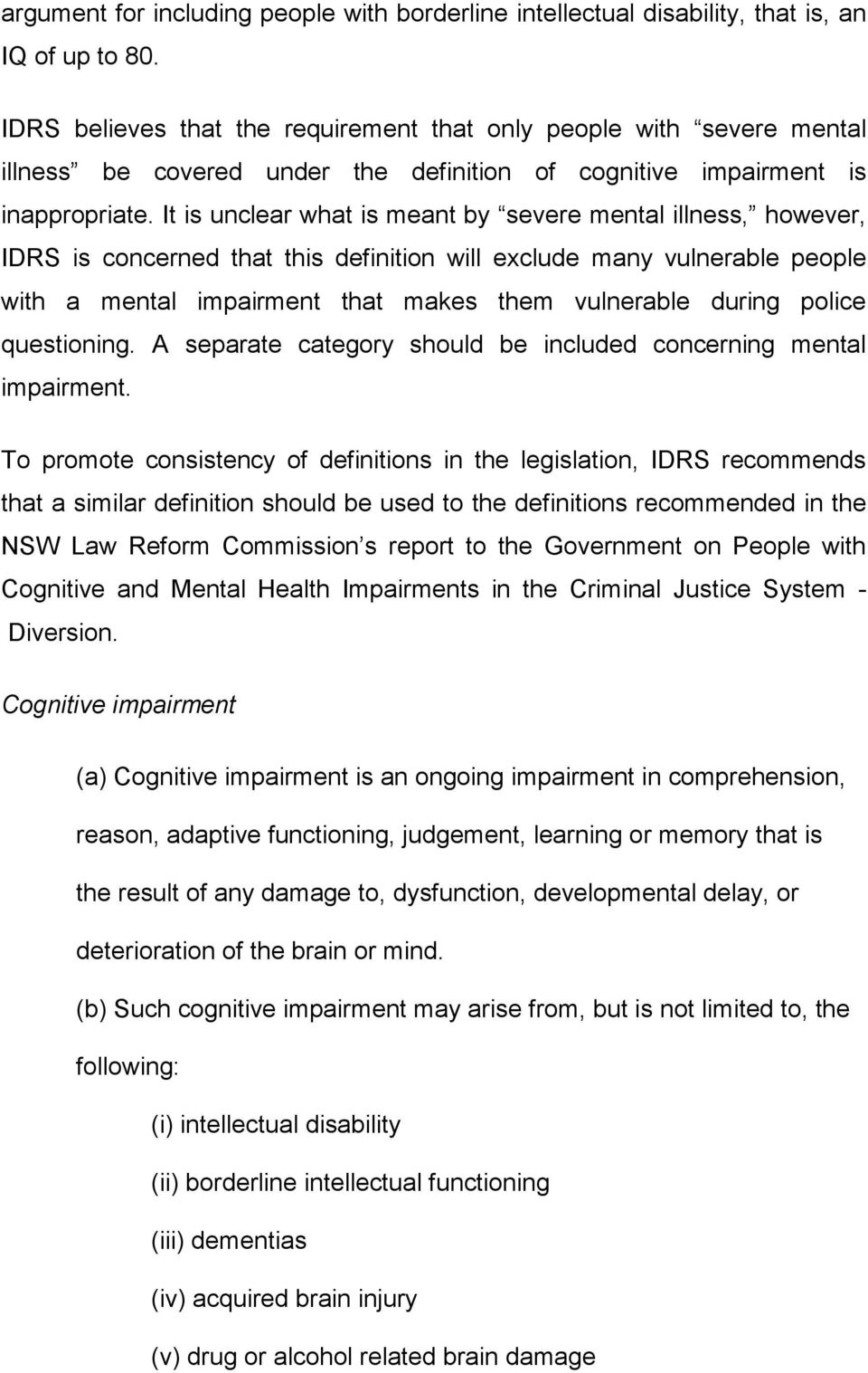 It is unclear what is meant by severe mental illness, however, IDRS is concerned that this definition will exclude many vulnerable people with a mental impairment that makes them vulnerable during