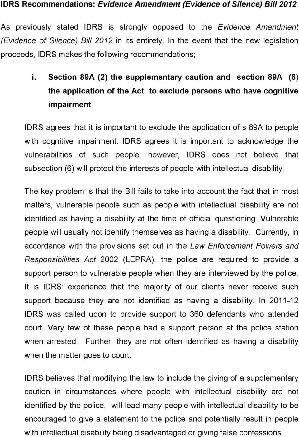 Section 89A (2) the supplementary caution and section 89A (6) the application of the Act to exclude persons who have cognitive impairment IDRS agrees that it is important to exclude the application