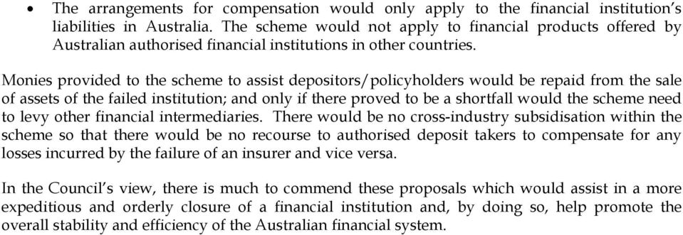 Monies provided to the scheme to assist depositors/policyholders would be repaid from the sale of assets of the failed institution; and only if there proved to be a shortfall would the scheme need to
