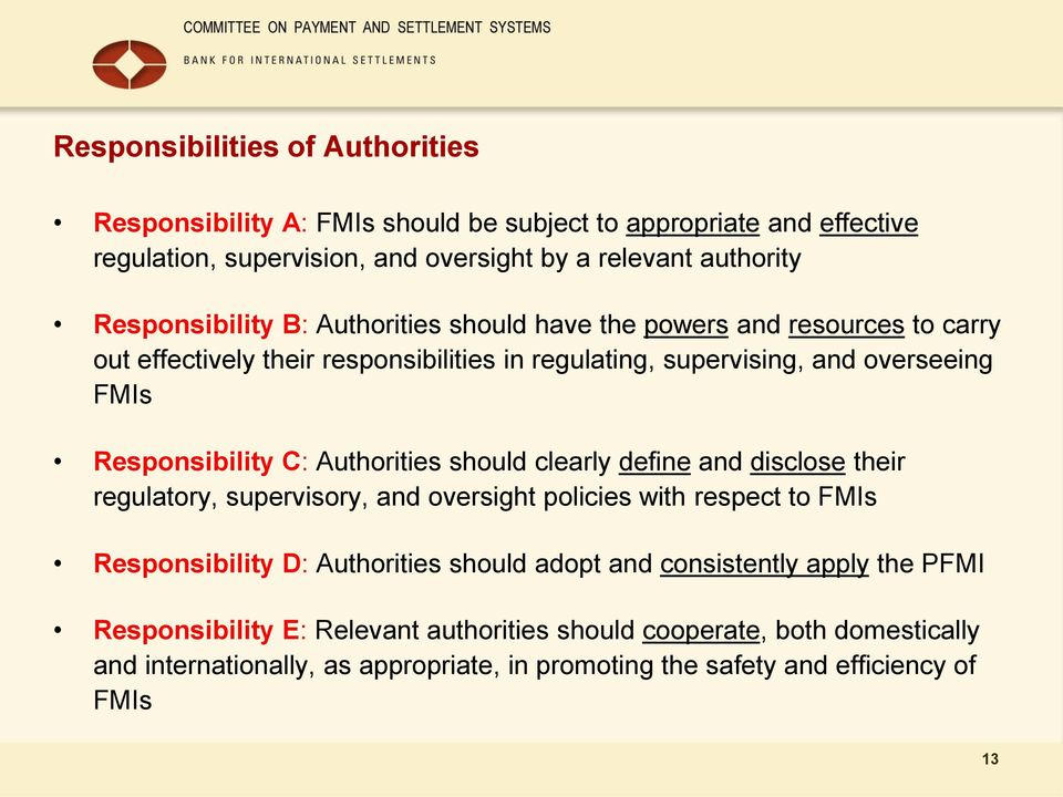 Responsibility C: Authorities should clearly define and disclose their regulatory, supervisory, and oversight policies with respect to FMIs Responsibility D: Authorities