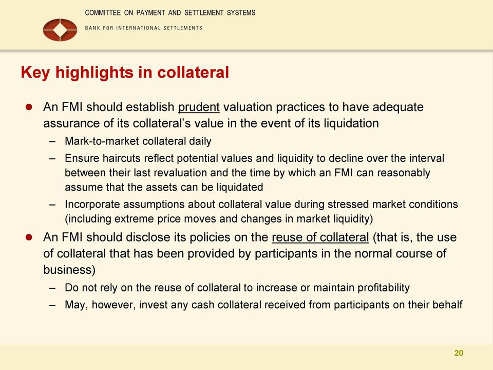 Incorporate assumptions about collateral value during stressed market conditions (including extreme price moves and changes in market liquidity) An FMI should disclose its policies on the reuse of