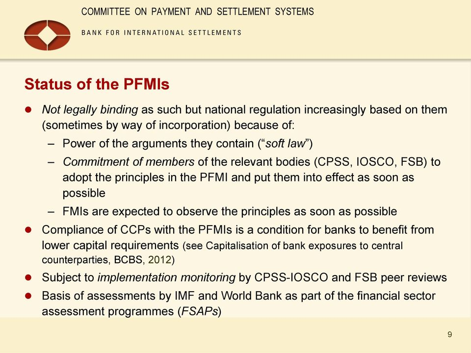 principles as soon as possible Compliance of CCs with the FMIs is a condition for banks to benefit from lower capital requirements (see Capitalisation of bank exposures to central