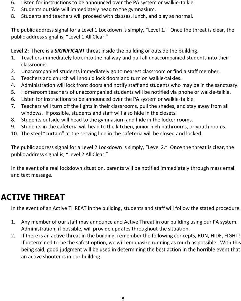 Once the threat is clear, the public address signal is, Level 1 All Clear. Level 2: There is a SIGNIFICANT threat inside the building or outside the building. 1. Teachers immediately look into the hallway and pull all unaccompanied students into their classrooms.