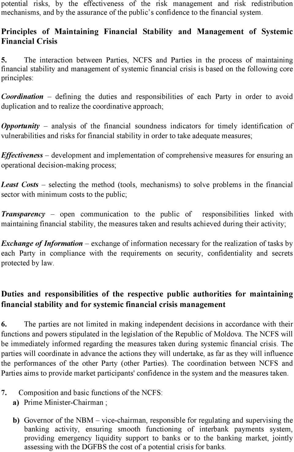 The interaction between Parties, NCFS and Parties in the process of maintaining financial stability and management of systemic financial crisis is based on the following core principles: Coordination