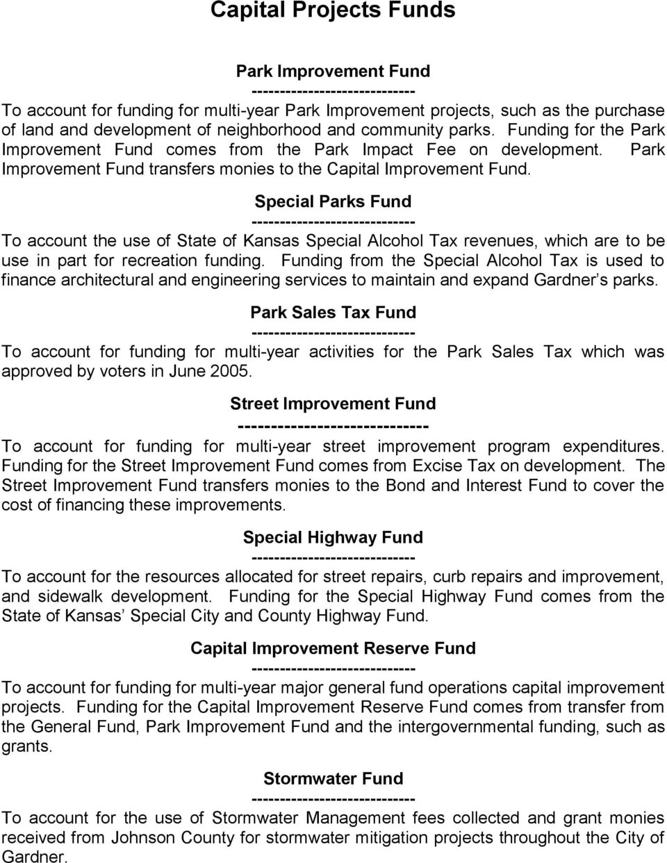 Special Parks Fund ----------------------------- To account the use of State of Kansas Special Alcohol Tax revenues, which are to be use in part for recreation funding.