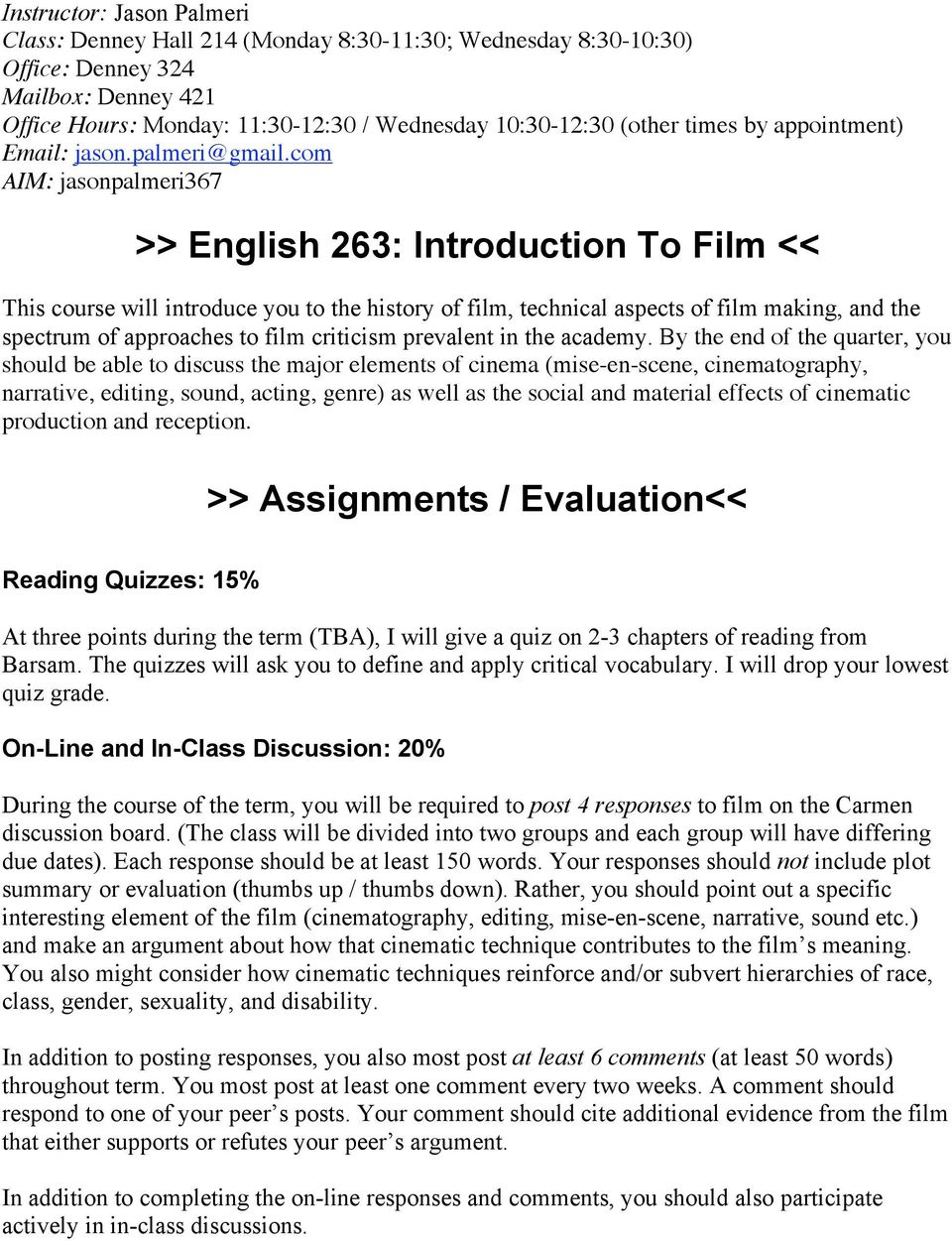 com AIM: jasonpalmeri367 >> English 263: Introduction To Film << This course will introduce you to the history of film, technical aspects of film making, and the spectrum of approaches to film
