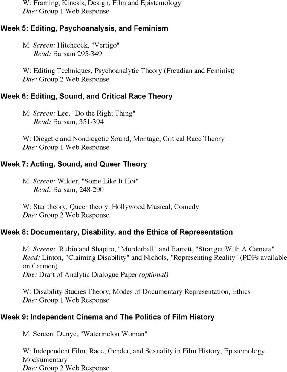 "Week 7: Acting, Sound, and Queer Theory M: Screen: Wilder, ""Some Like It Hot"" Read: Barsam, 248-290 W: Star theory, Queer theory, Hollywood Musical, Comedy Week 8: Documentary, Disability, and the"