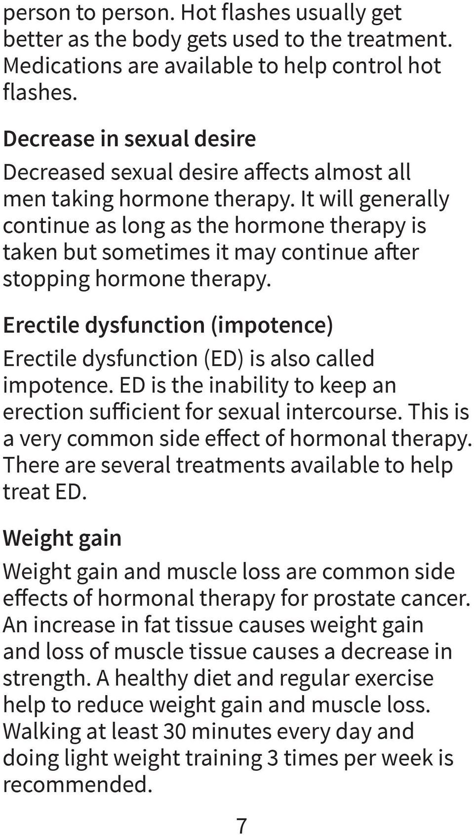 It will generally continue as long as the hormone therapy is taken but sometimes it may continue after stopping hormone therapy.