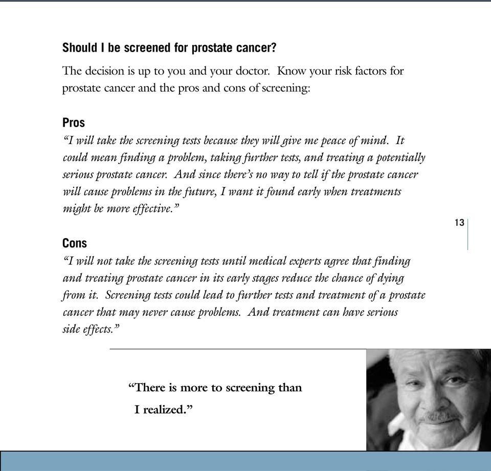 It could mean finding a problem, taking further tests, and treating a potentially serious prostate cancer.