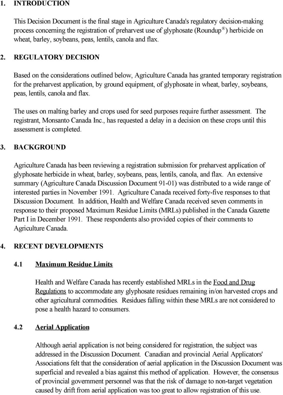 REGULATORY DECISION Based on the considerations outlined below, Agriculture Canada has granted temporary registration for the preharvest application, by ground equipment, of glyphosate in wheat,