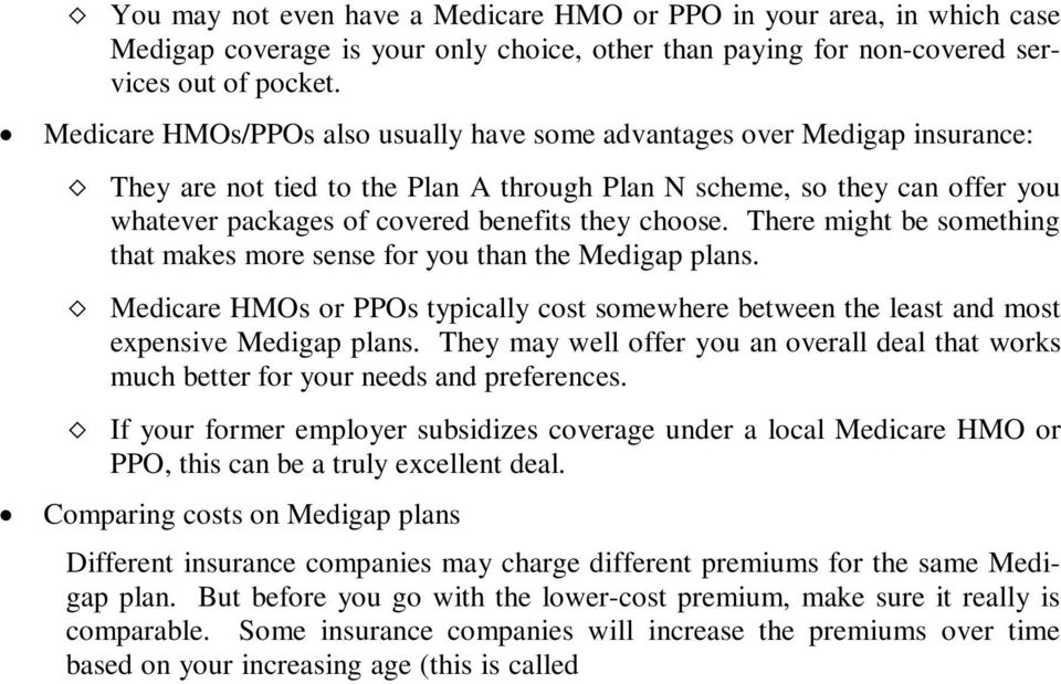choose. There might be something that makes more sense for you than the Medigap plans. Medicare HMOs or PPOs typically cost somewhere between the least and most expensive Medigap plans.