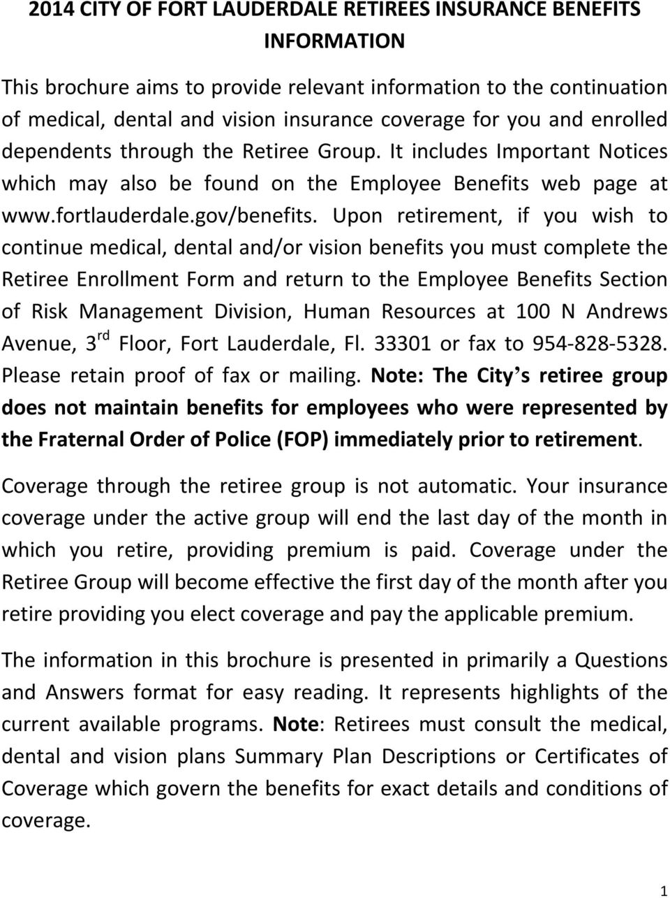 Upon retirement, if you wish to continue medical, dental and/or vision benefits you must complete the Retiree Enrollment Form and return to the Employee Benefits Section of Risk Management Division,