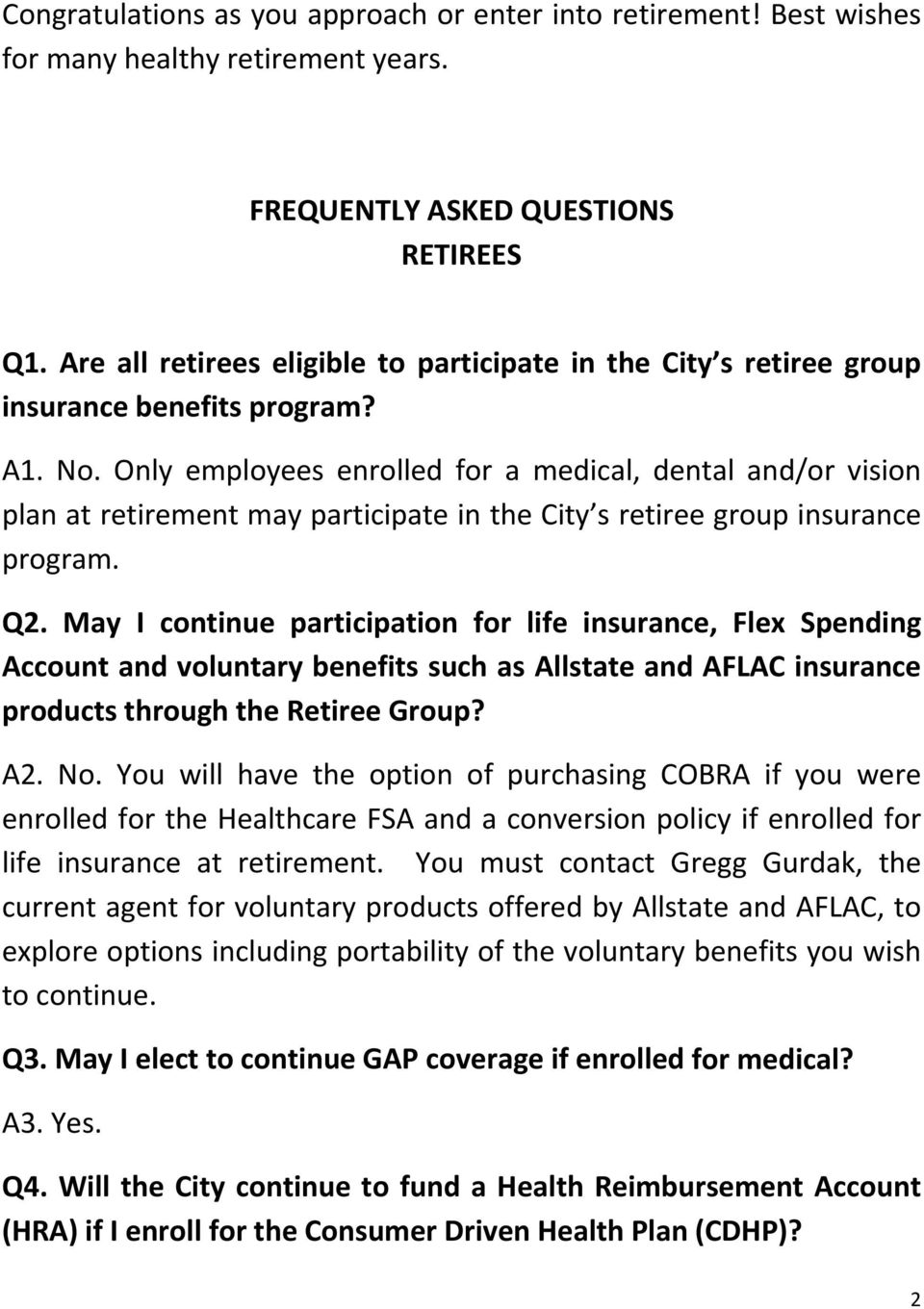 Only employees enrolled for a medical, dental and/or vision plan at retirement may participate in the City s retiree group insurance program. Q2.