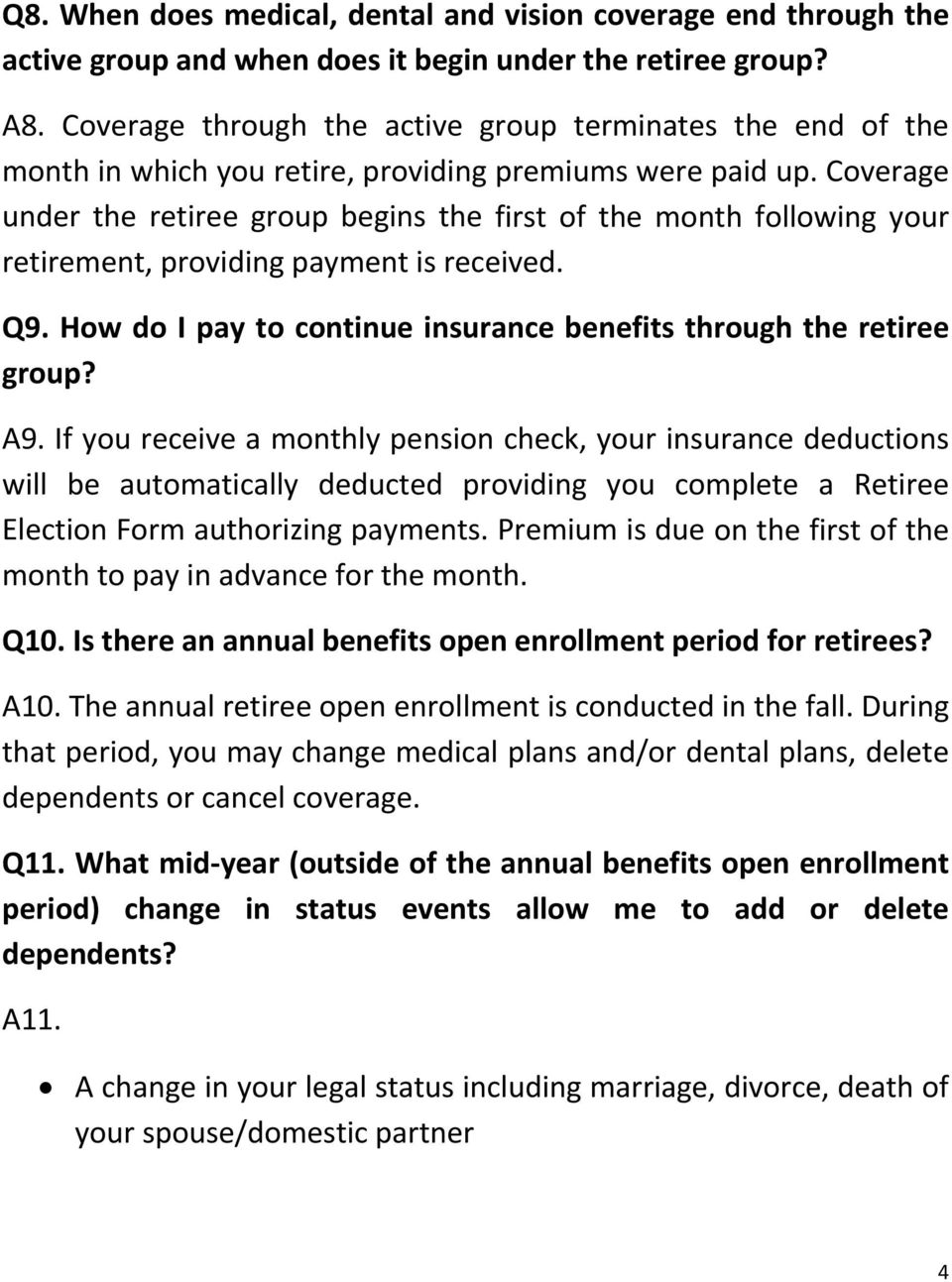 Coverage under the retiree group begins the first of the month following your retirement, providing payment is received. Q9. How do I pay to continue insurance benefits through the retiree group? A9.