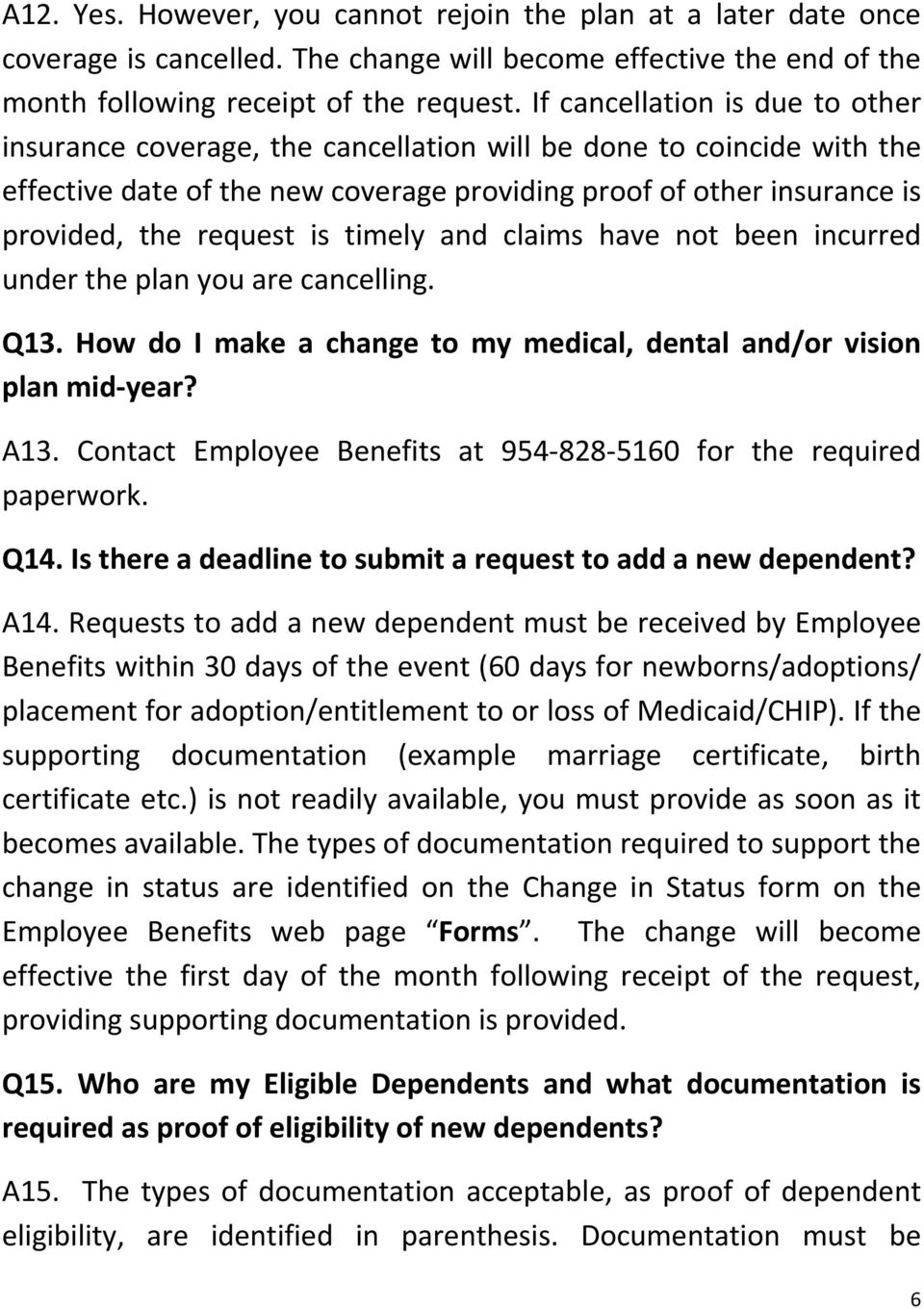 is timely and claims have not been incurred under the plan you are cancelling. Q13. How do I make a change to my medical, dental and/or vision plan mid year? A13.