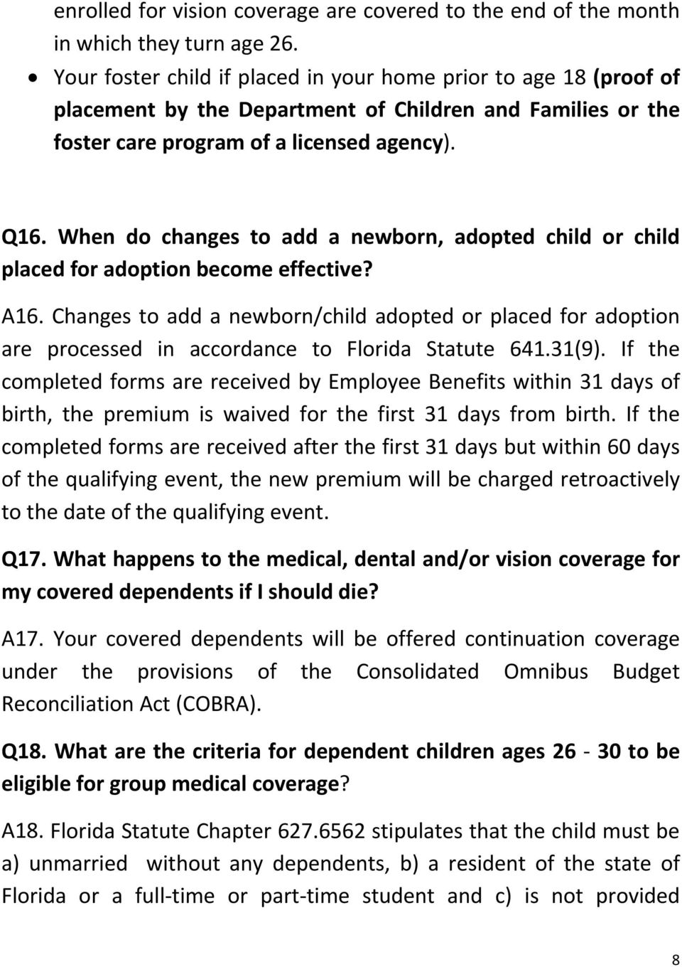 When do changes to add a newborn, adopted child or child placed for adoption become effective? A16.