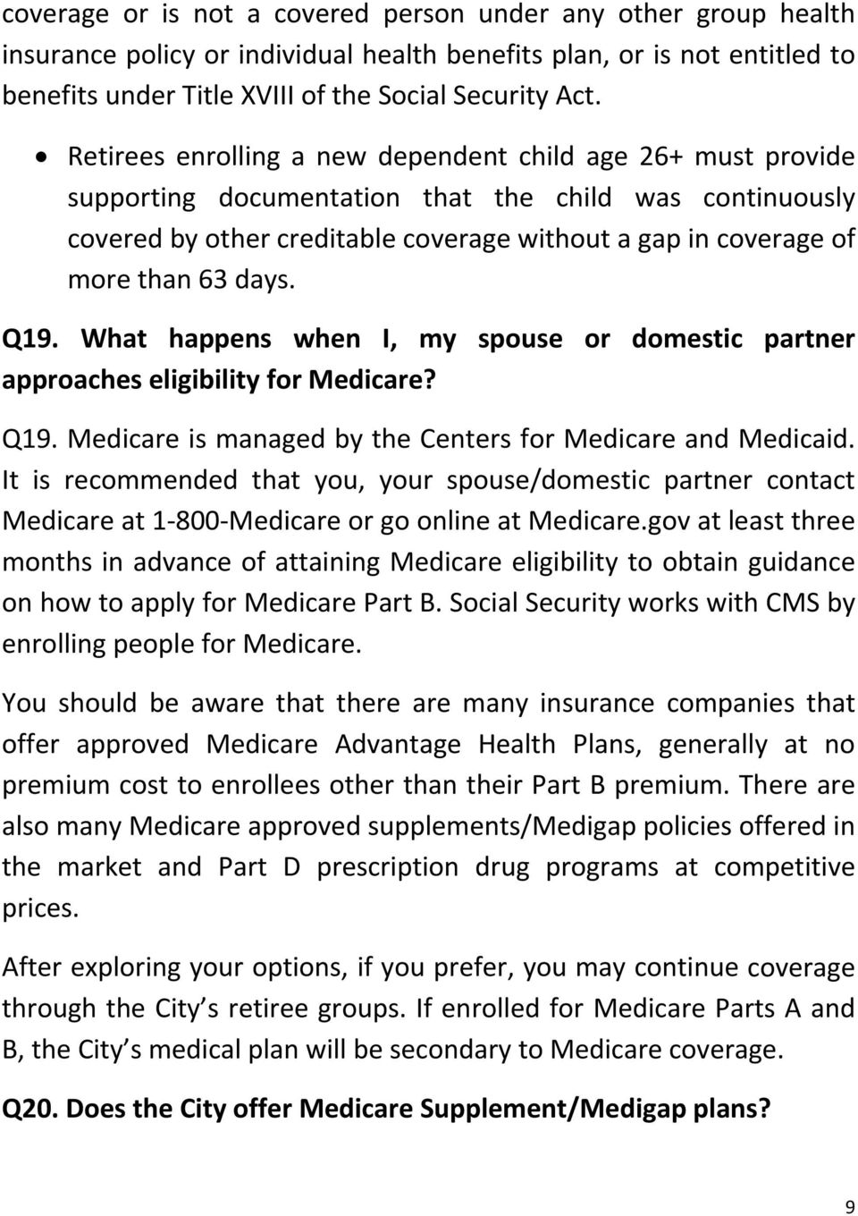 days. Q19. What happens when I, my spouse or domestic partner approaches eligibility for Medicare? Q19. Medicare is managed by the Centers for Medicare and Medicaid.