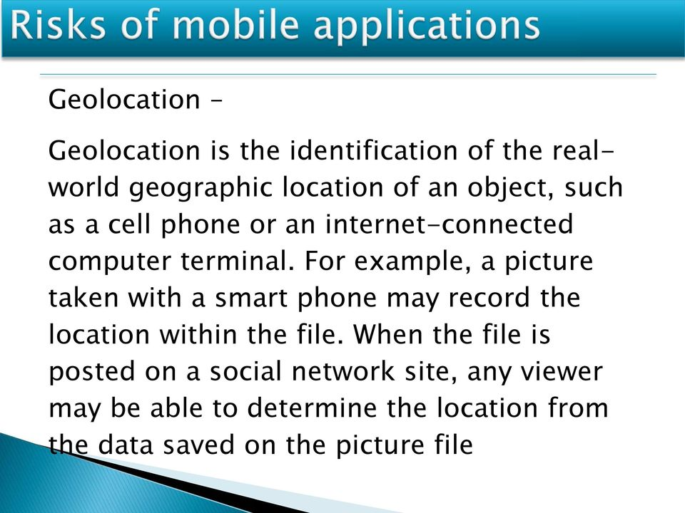 For example, a picture taken with a smart phone may record the location within the file.