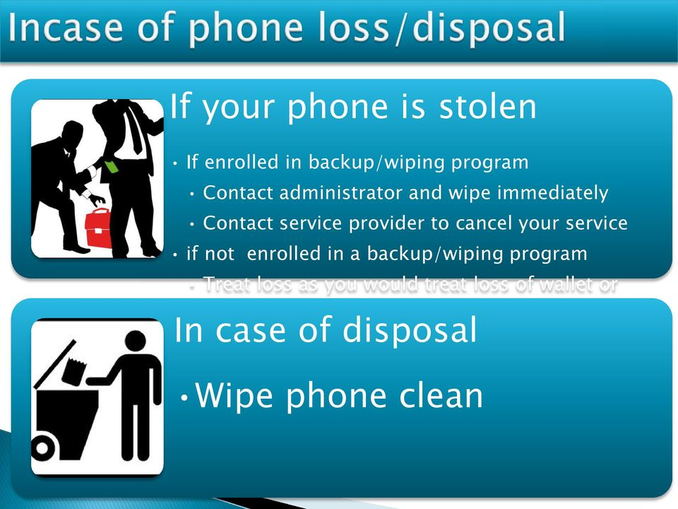 your service if not enrolled in a backup/wiping program Treat loss as