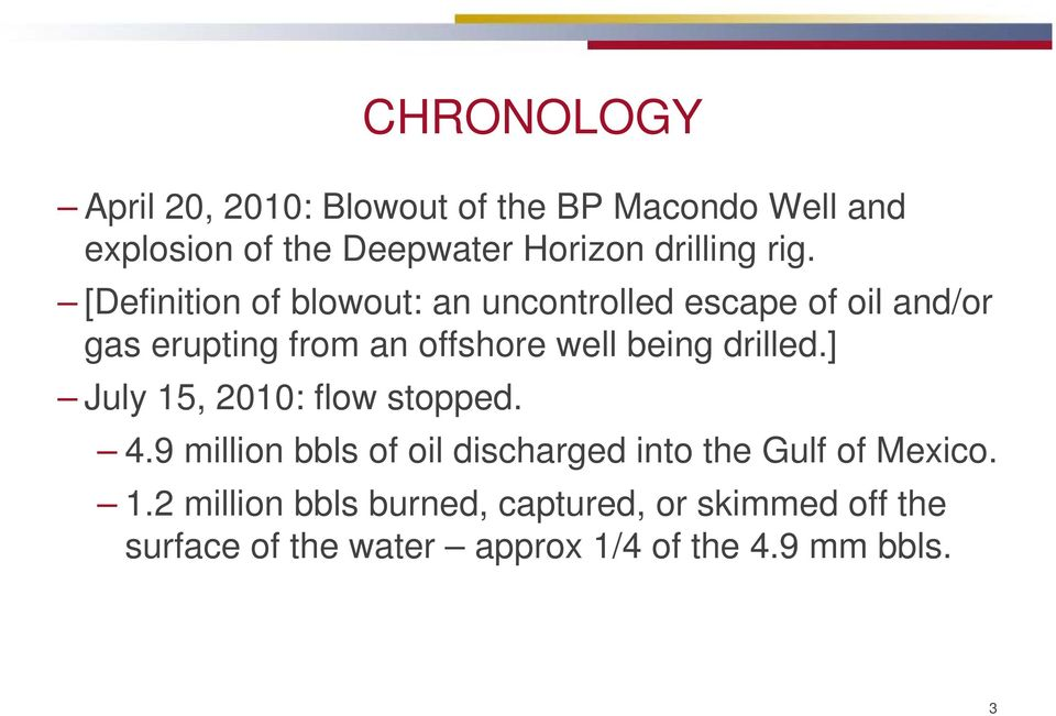 [Definition of blowout: an uncontrolled escape of oil and/or gas erupting from an offshore well being
