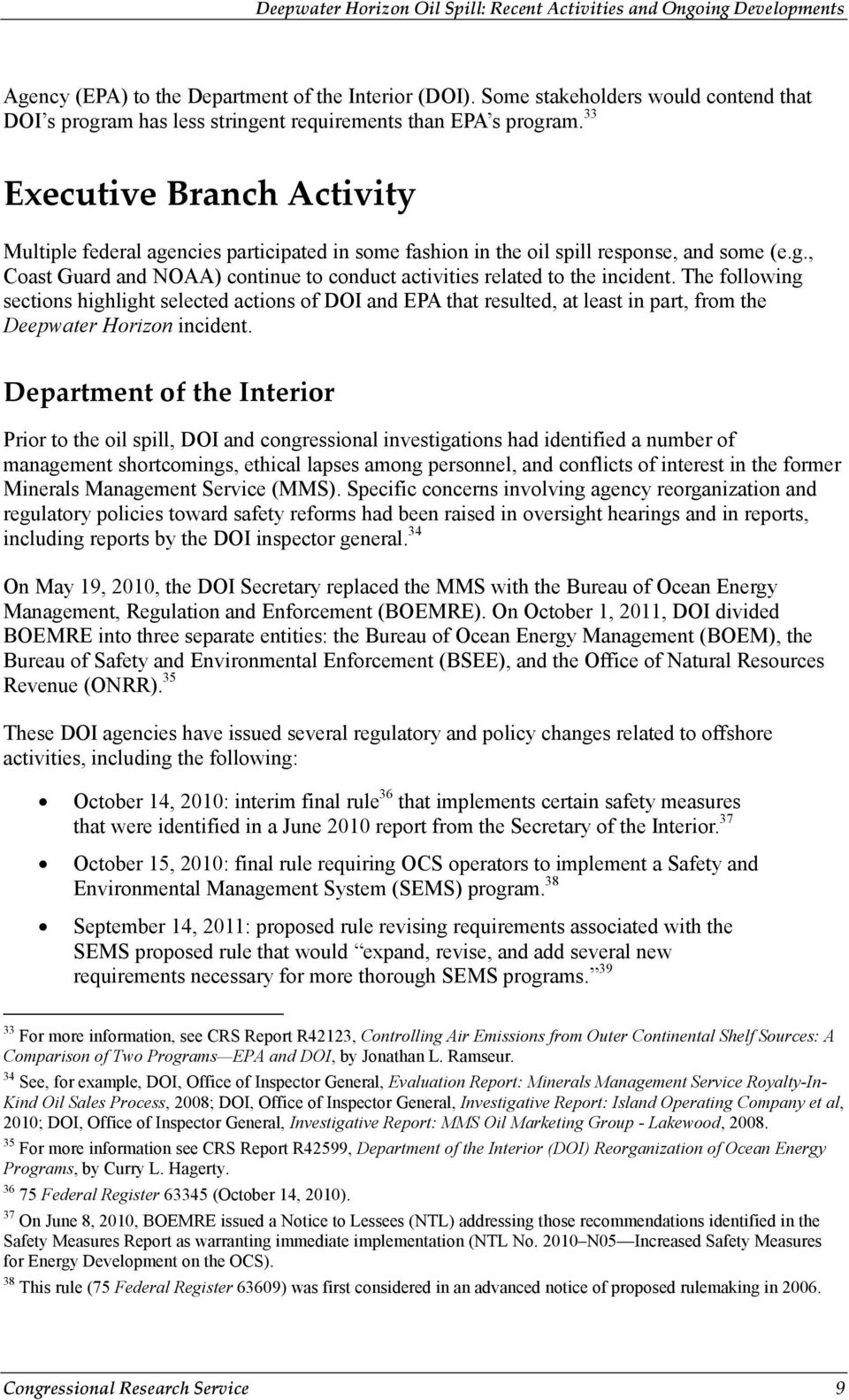 The following sections highlight selected actions of DOI and EPA that resulted, at least in part, from the Deepwater Horizon incident.