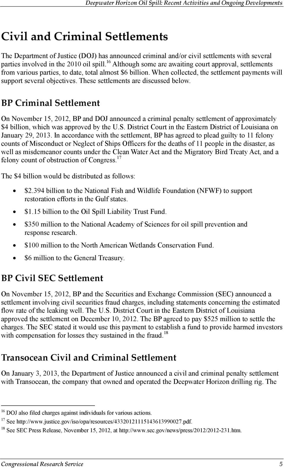 These settlements are discussed below. BP Criminal Settlement On November 15, 2012, BP and DOJ announced a criminal penalty settlement of approximately $4 billion, which was approved by the U.S. District Court in the Eastern District of Louisiana on January 29, 2013.