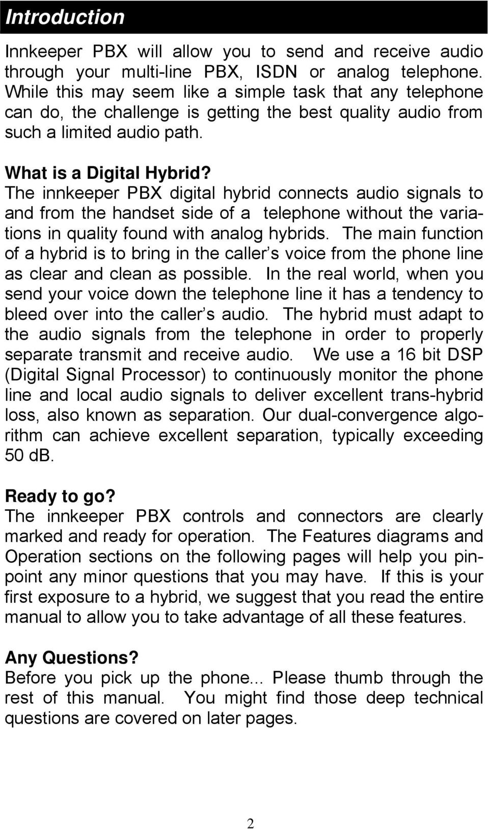 The innkeeper PBX digital hybrid connects audio signals to and from the handset side of a telephone without the variations in quality found with analog hybrids.