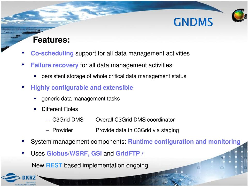 tasks Different Roles C3Grid DMS Provider Overall C3Grid DMS coordinator Provide data in C3Grid via staging g System