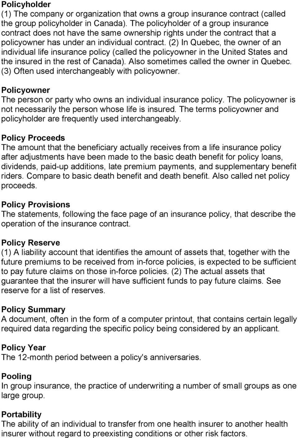 (2) In Quebec, the owner of an individual life insurance policy (called the policyowner in the United States and the insured in the rest of Canada). Also sometimes called the owner in Quebec.