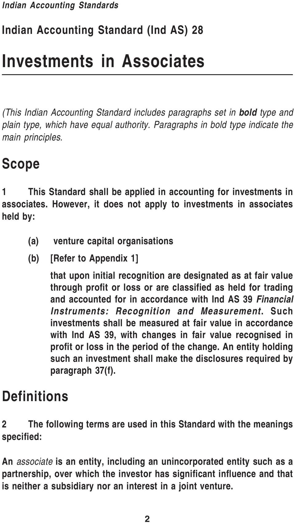 However, it does not apply to investments in associates held by: (a) venture capital organisations (b) [Refer to Appendix 1] that upon initial recognition are designated as at fair value through