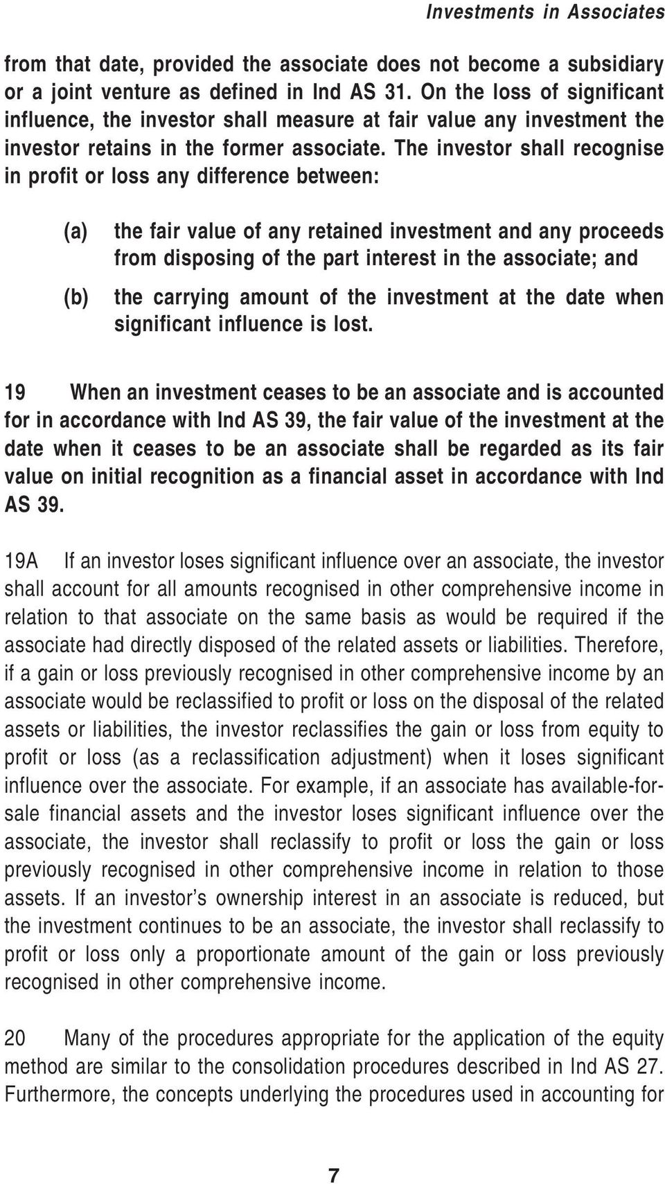 The investor shall recognise in profit or loss any difference between: (a) (b) the fair value of any retained investment and any proceeds from disposing of the part interest in the associate; and the