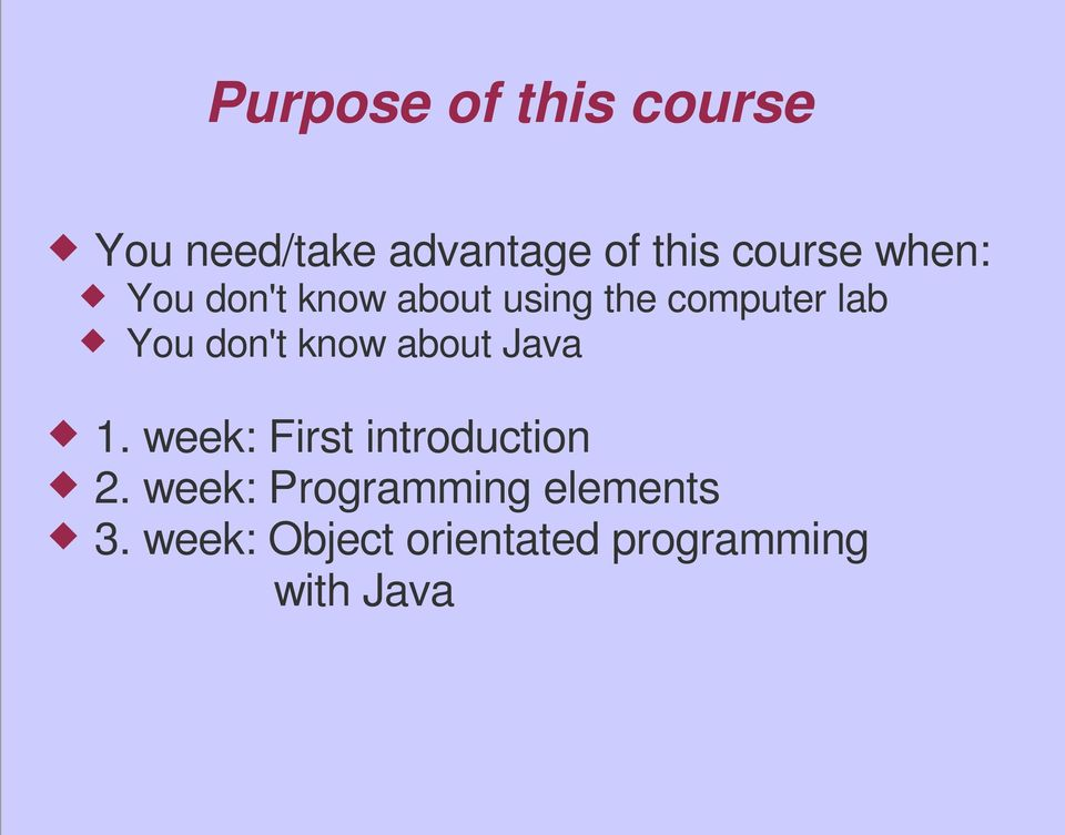 don't know about Java 1. week: First introduction 2.
