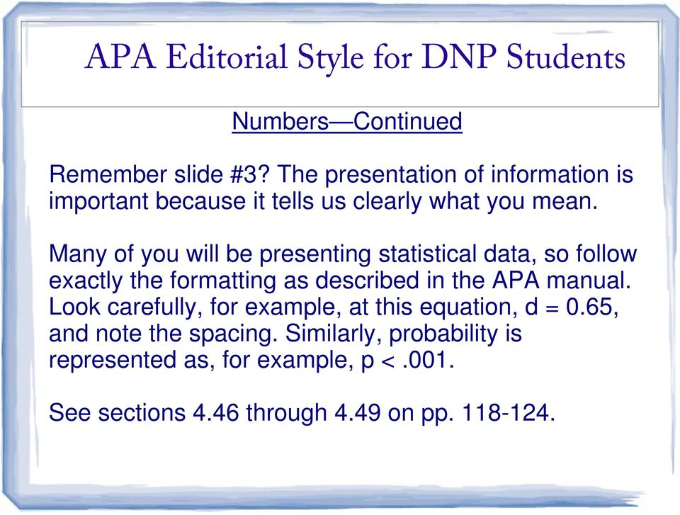 Many of you will be presenting statistical data, so follow exactly the formatting as described in the APA