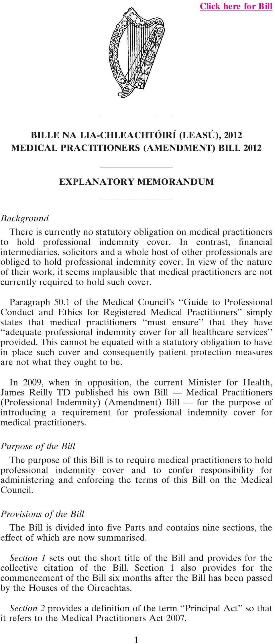 In view of the nature of their work, it seems implausible that medical practitioners are not currently required to hold such cover. Paragraph 50.