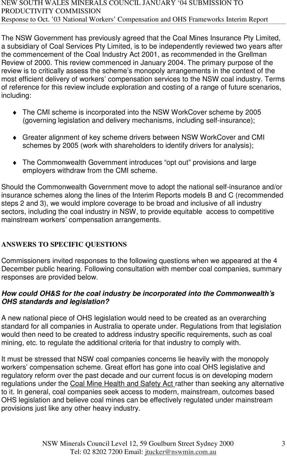 The primary purpose of the review is to critically assess the scheme s monopoly arrangements in the context of the most efficient delivery of workers compensation services to the NSW coal industry.