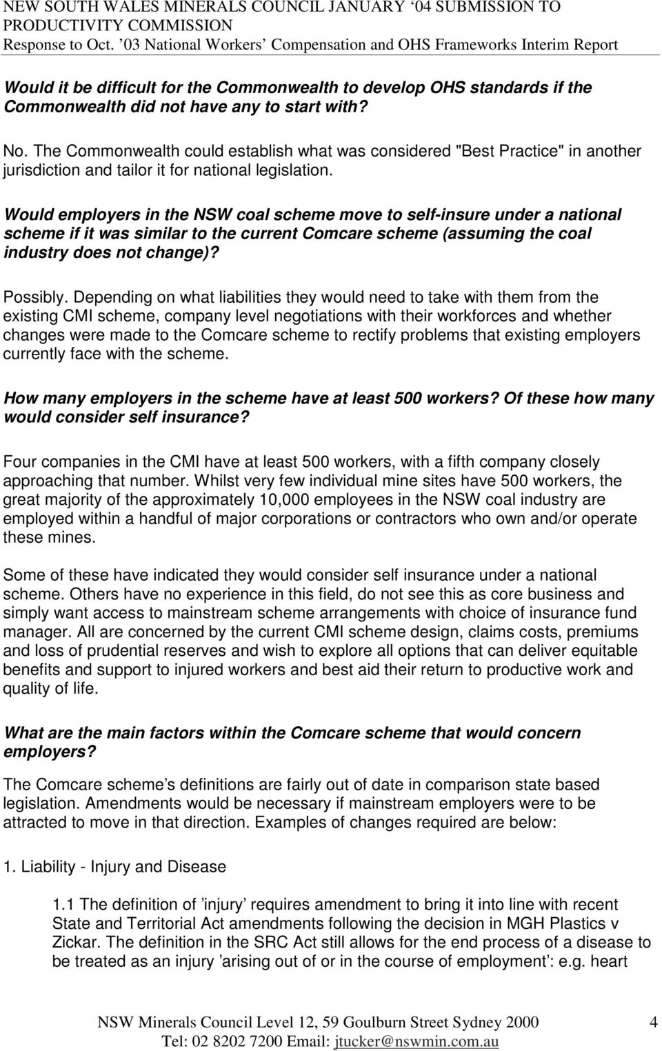 Would employers in the NSW coal scheme move to self-insure under a national scheme if it was similar to the current Comcare scheme (assuming the coal industry does not change)? Possibly.