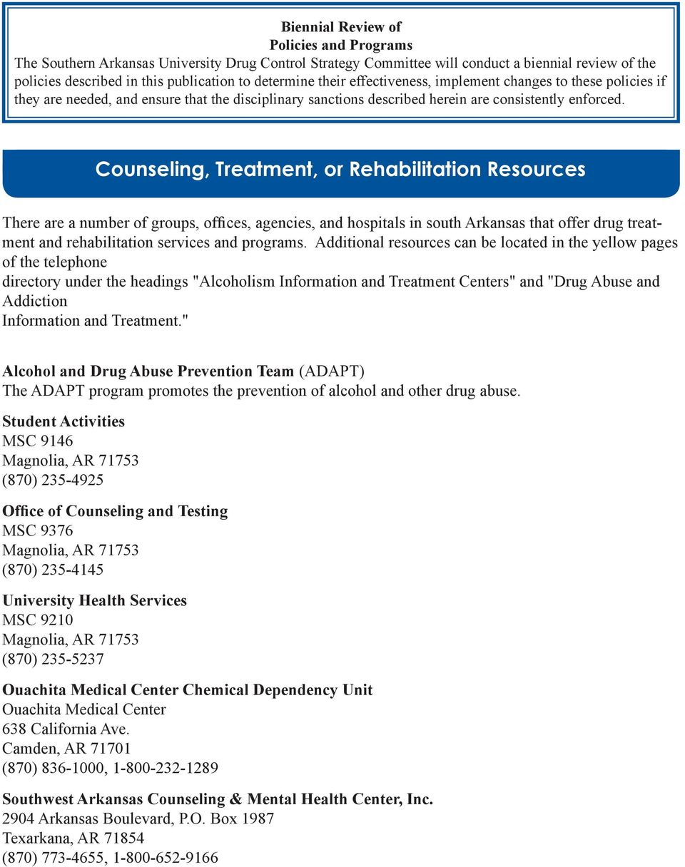 Counseling, Treatment, or Rehabilitation Resources There are a number of groups, offices, agencies, and hospitals in south Arkansas that offer drug treatment and rehabilitation services and programs.