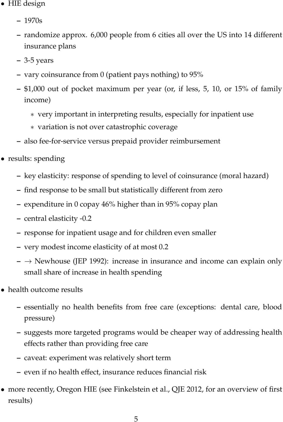 or 15% of family income) very important in interpreting results, especially for inpatient use variation is not over catastrophic coverage also fee-for-service versus prepaid provider reimbursement