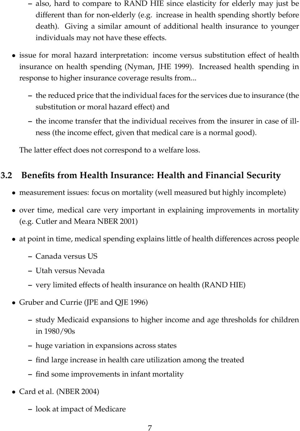 issue for moral hazard interpretation: income versus substitution effect of health insurance on health spending (Nyman, JHE 1999).