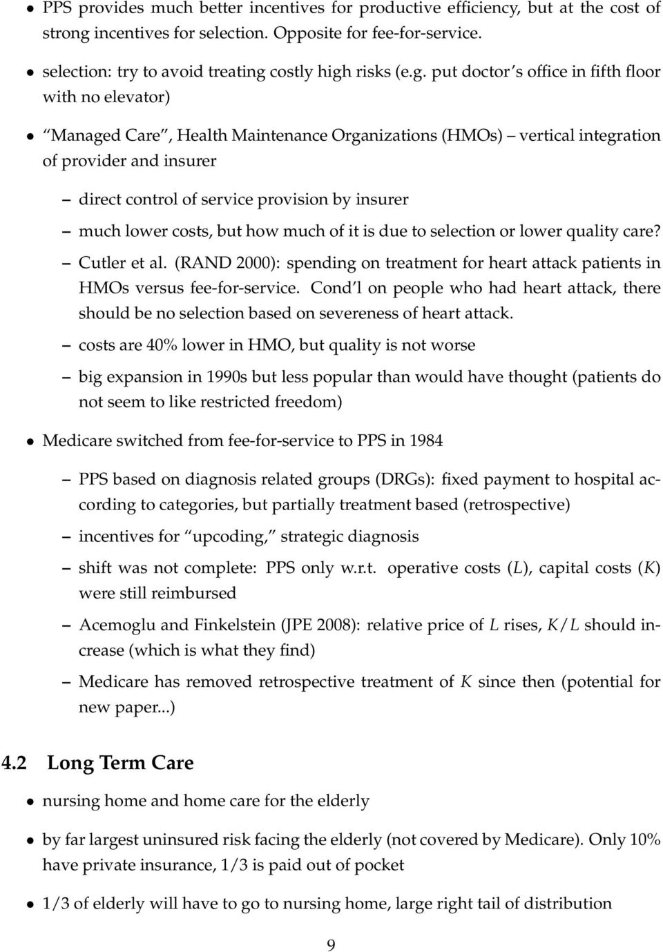 insurer much lower costs, but how much of it is due to selection or lower quality care? Cutler et al. (RAND 2000): spending on treatment for heart attack patients in HMOs versus fee-for-service.