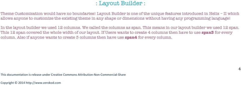 dimensions without having any programming language! In the layout builder we used 12 columns. We called the columns as span.