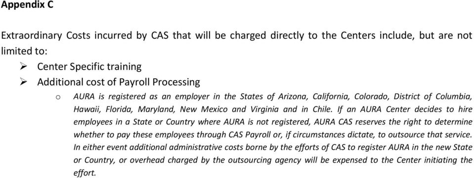 If an AURA Center decides to hire employees in a State or Country where AURA is not registered, AURA CAS reserves the right to determine whether to pay these employees through CAS Payroll or, if