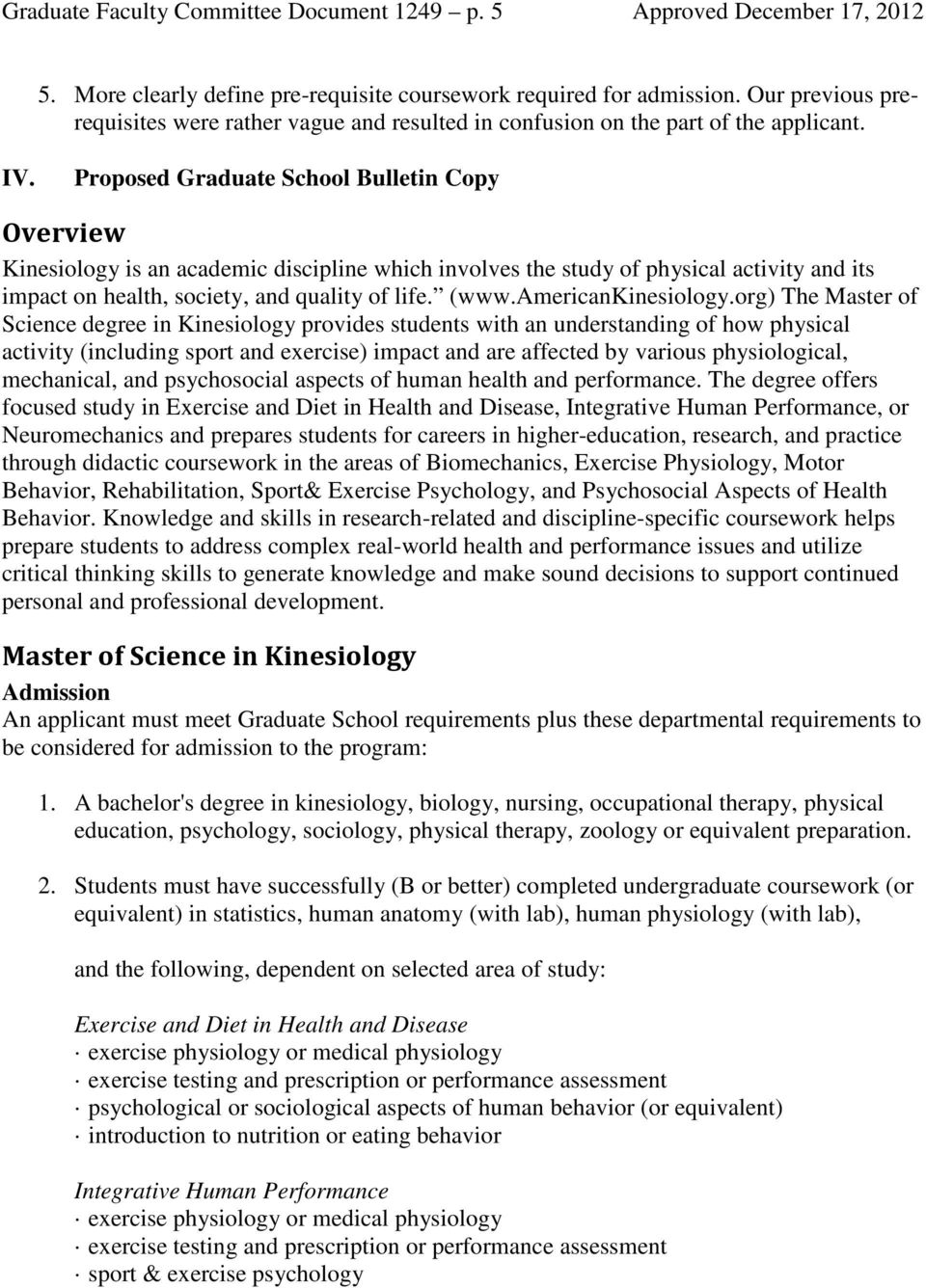 Proposed Graduate School Bulletin Copy Overview Kinesiology is an academic discipline which involves the study of physical activity and its impact on health, society, and quality of life. (www.