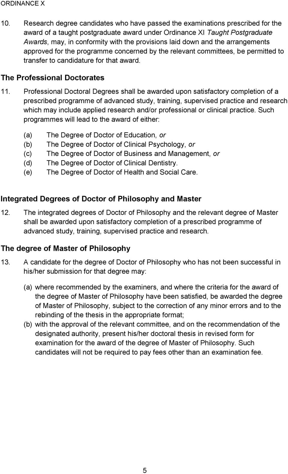 provisions laid down and the arrangements approved for the programme concerned by the relevant committees, be permitted to transfer to candidature for that award. The Professional Doctorates 11.