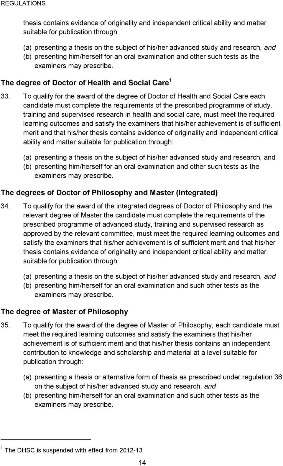 To qualify for the award of the degree of Doctor of Health and Social Care each candidate must complete the requirements of the prescribed programme of study, training and supervised research in