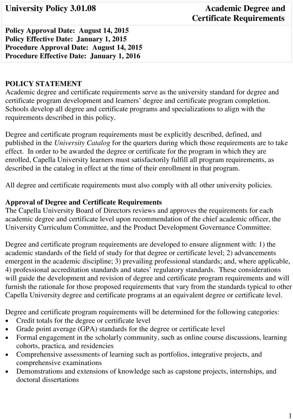 Requirements POLICY STATEMENT Academic degree and certificate requirements serve as the university standard for degree and certificate program development and learners degree and certificate program