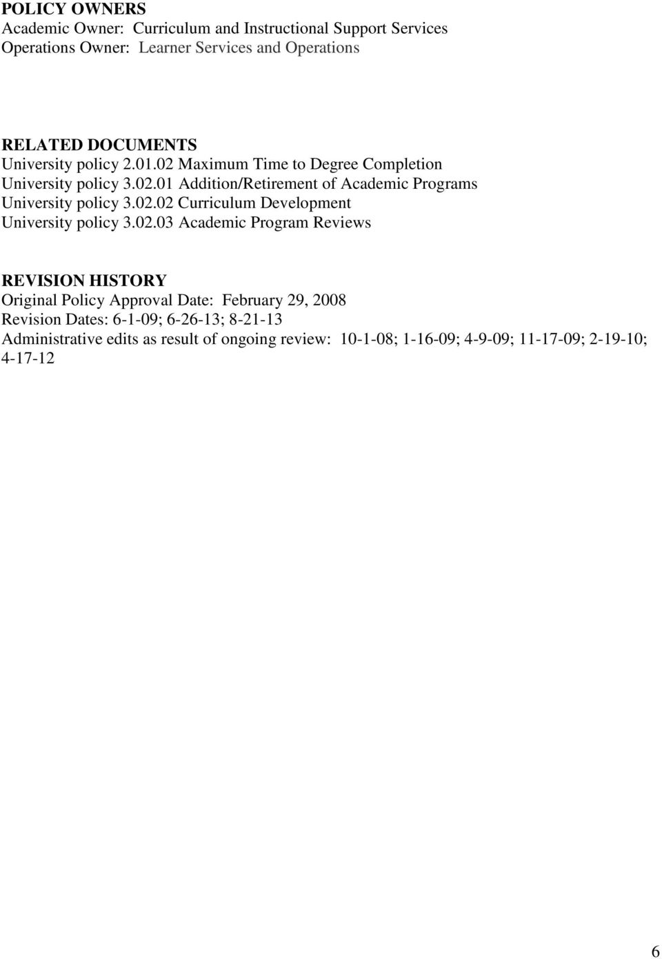 02.02 Curriculum Development University policy 3.02.03 Academic Program Reviews REVISION HISTORY Original Policy Approval Date: February 29, 2008