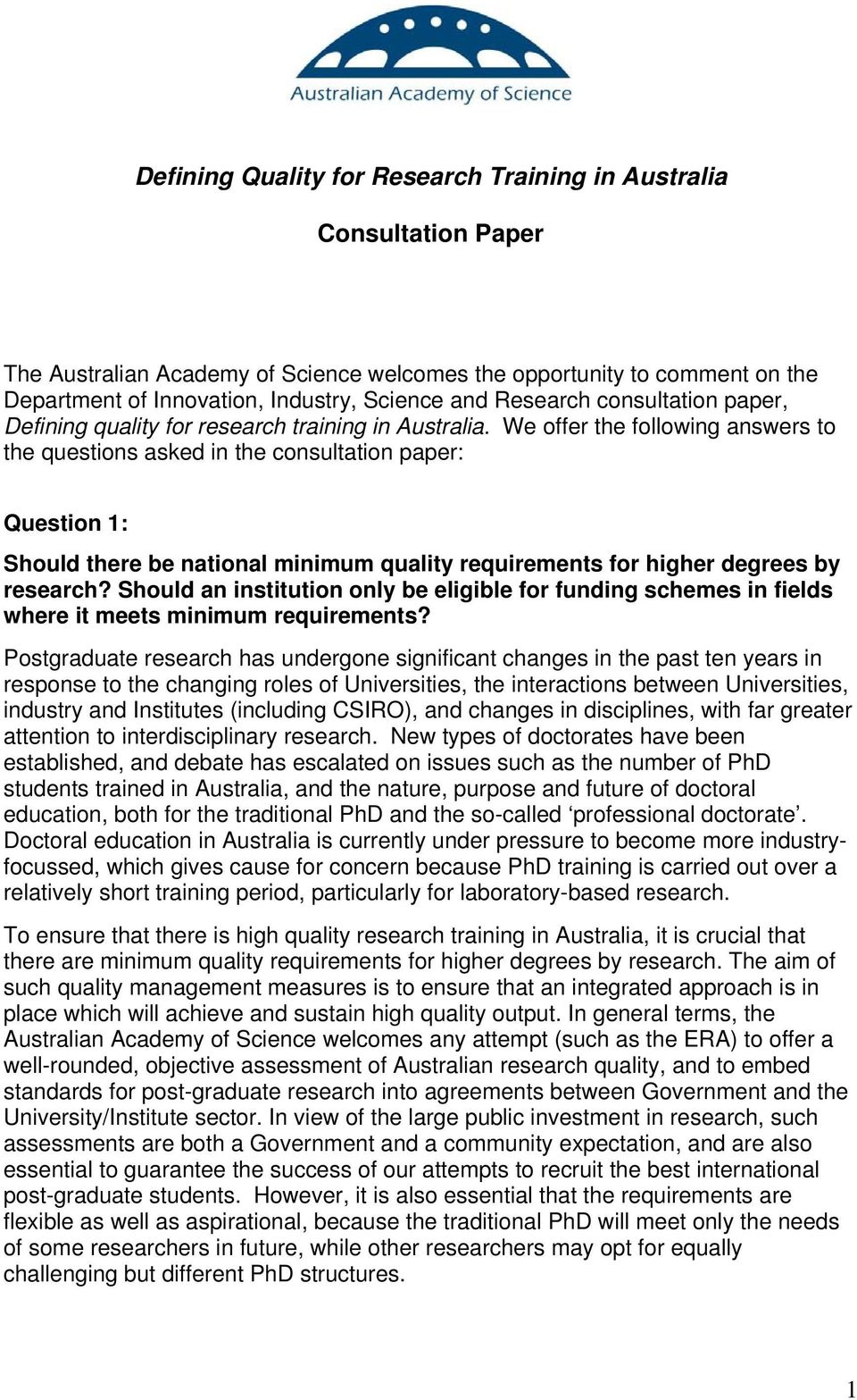 We offer the following answers to the questions asked in the consultation paper: Question 1: Should there be national minimum quality requirements for higher degrees by research?