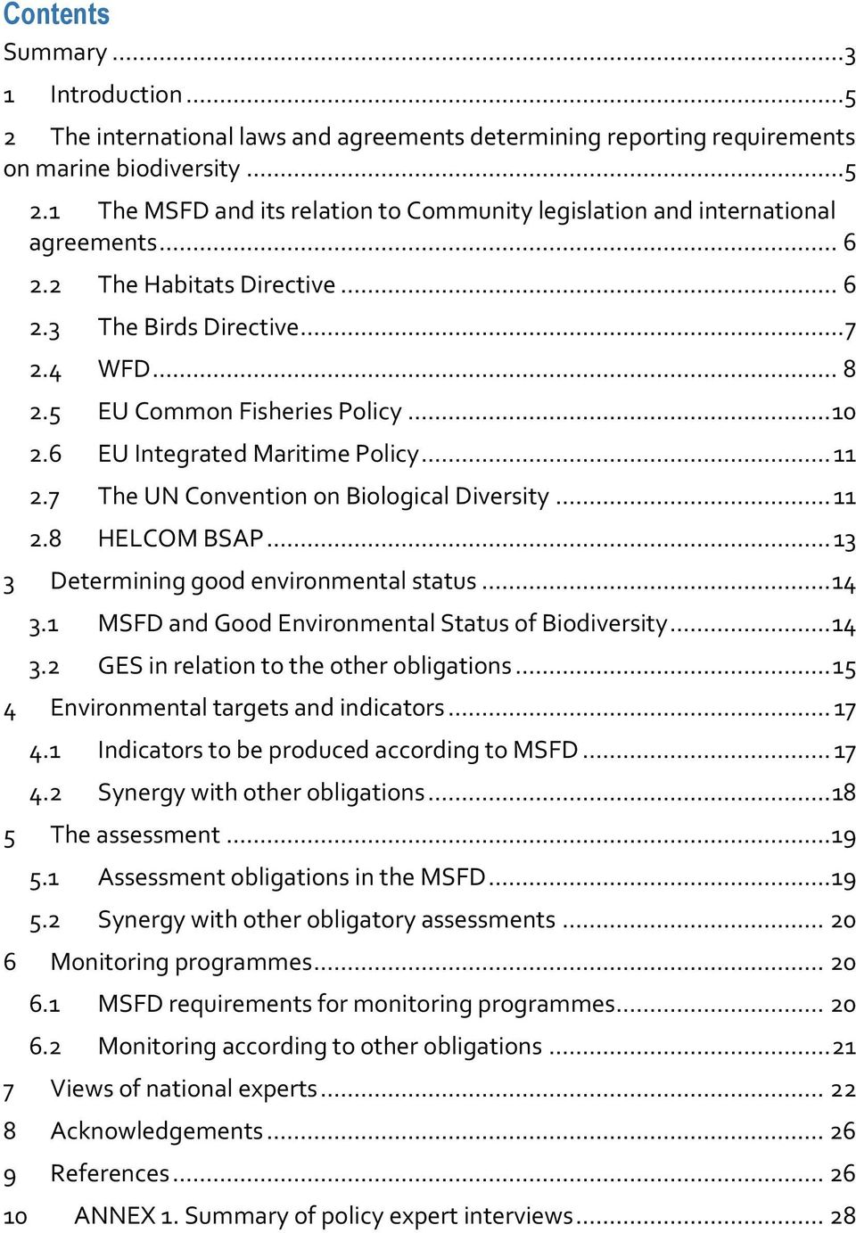 7 The UN Convention on Biological Diversity... 11 2.8 HELCOM BSAP... 13 3 Determining good environmental status... 14 3.1 MSFD and Good Environmental Status of Biodiversity... 14 3.2 GES in relation to the other obligations.